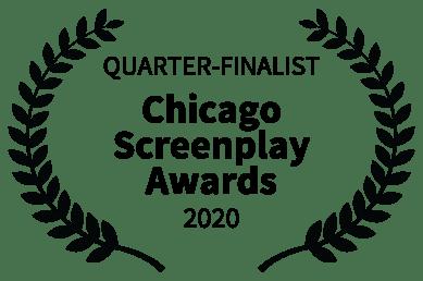 QUARTER-FINALIST - Chicago Screenplay Awards - 2020